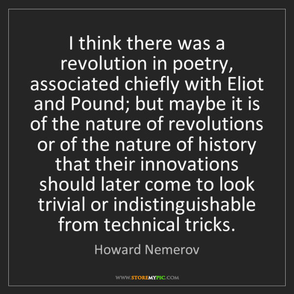 Howard Nemerov: I think there was a revolution in poetry, associated...