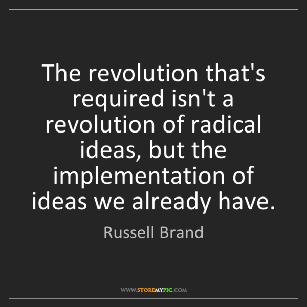 Russell Brand: The revolution that's required isn't a revolution of...