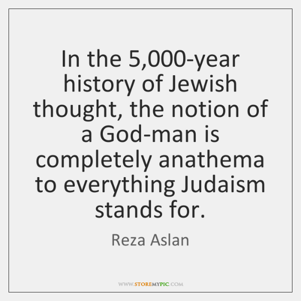 In the 5,000-year history of Jewish thought, the notion of a God-man ...