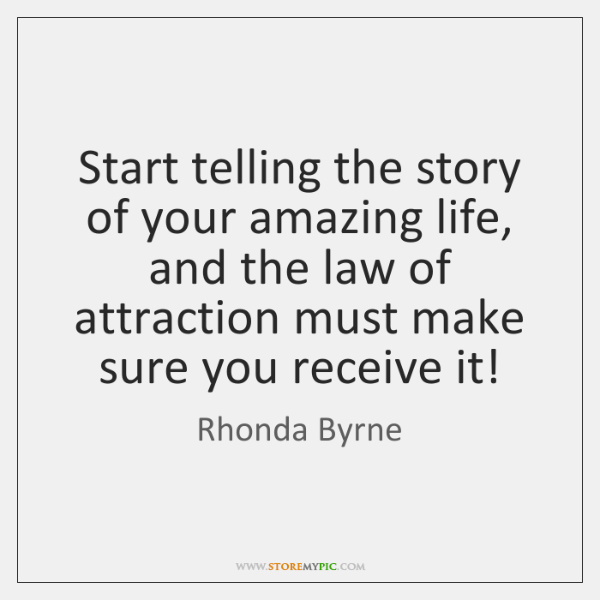 Start telling the story of your amazing life, and the law of ...