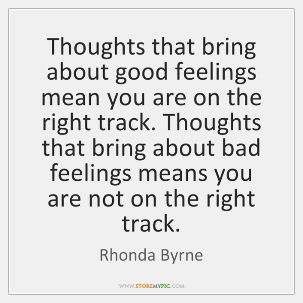 Thoughts that bring about good feelings mean you are on the right ...