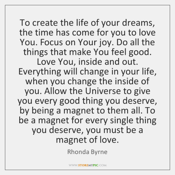 To create the life of your dreams, the time has come for ...