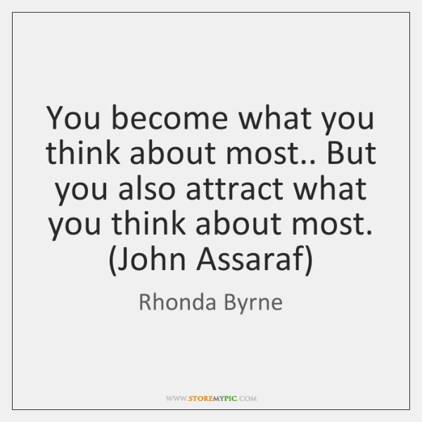You become what you think about most.. But you also attract what ...