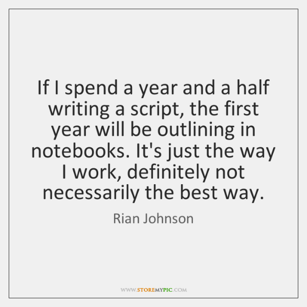 If I spend a year and a half writing a script, the ...