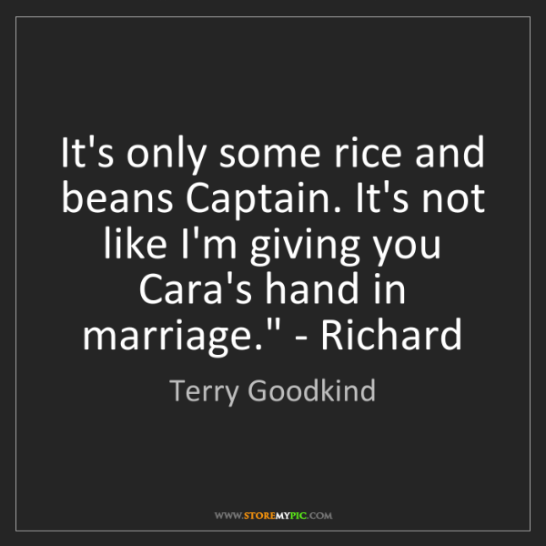 Terry Goodkind: 'It's only some rice and beans Captain. It's not like...