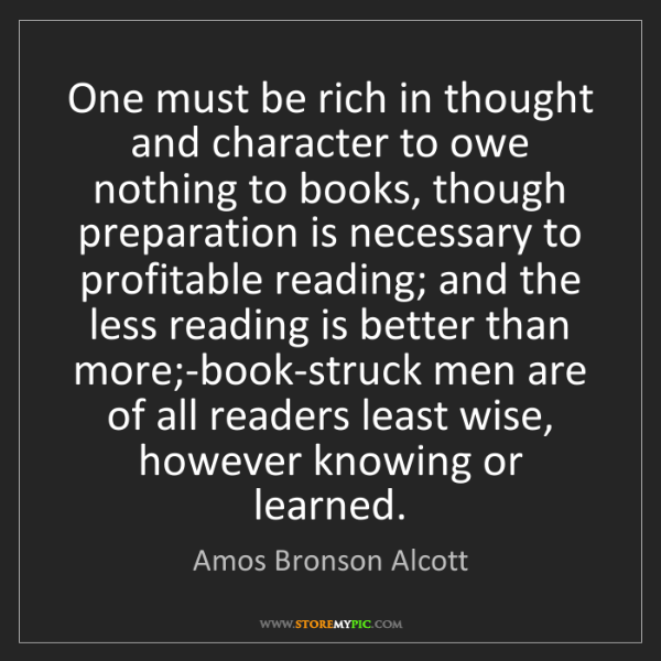 Amos Bronson Alcott: One must be rich in thought and character to owe nothing...