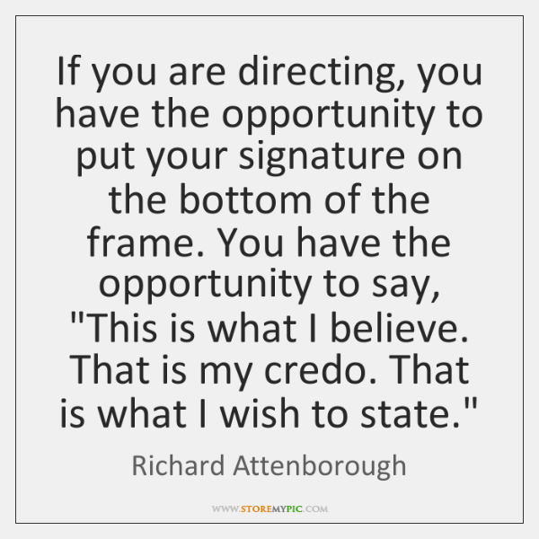 If you are directing, you have the opportunity to put your signature ...