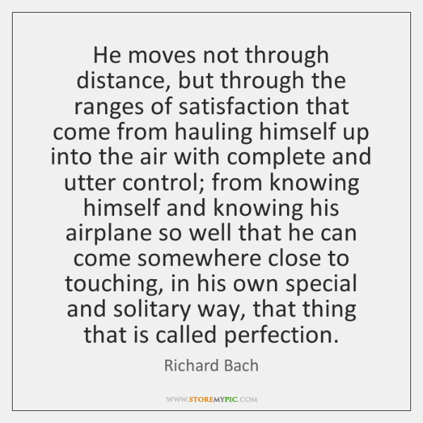 He moves not through distance, but through the ranges of satisfaction that ...