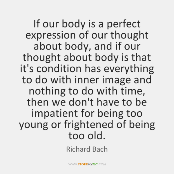If our body is a perfect expression of our thought about body, ...
