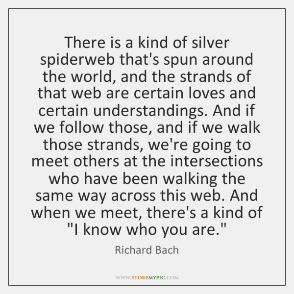 There is a kind of silver spiderweb that's spun around the world, ...