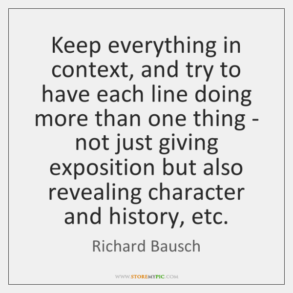Keep everything in context, and try to have each line doing more ...