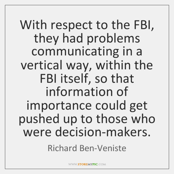 With respect to the FBI, they had problems communicating in a vertical ...