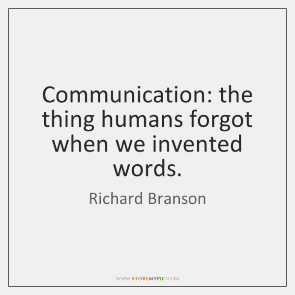 Communication: the thing humans forgot when we invented words.