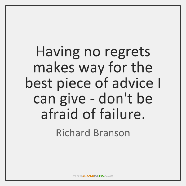 Having no regrets makes way for the best piece of advice I ...