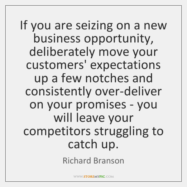 If you are seizing on a new business opportunity, deliberately move your ...