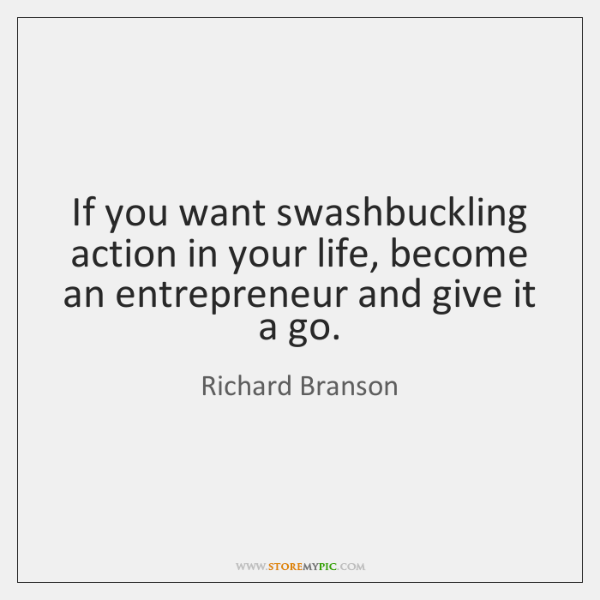 If you want swashbuckling action in your life, become an entrepreneur and ...