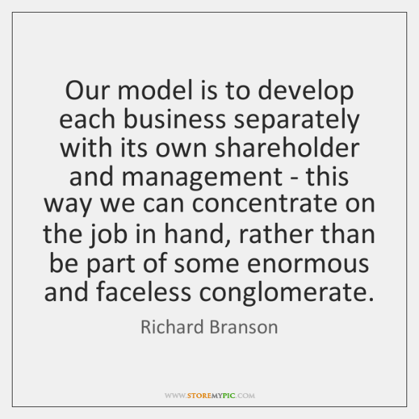 Our model is to develop each business separately with its own shareholder ...