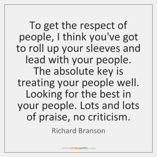 To get the respect of people, I think you've got to roll ...
