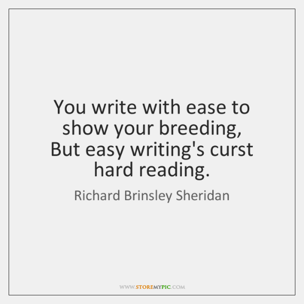 You write with ease to show your breeding,   But easy writing's curst ...