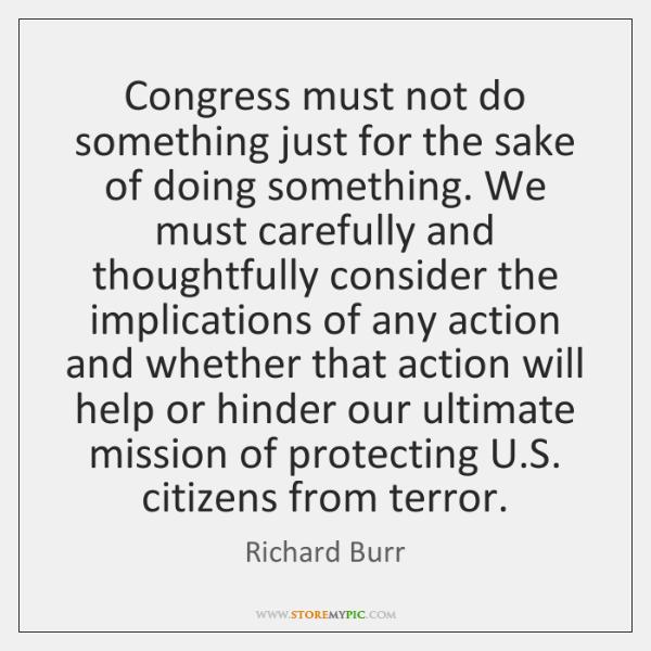 Congress must not do something just for the sake of doing something. ...