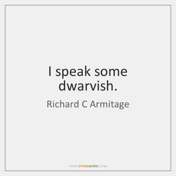 I speak some dwarvish.