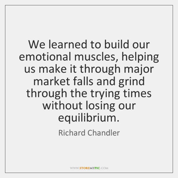 We learned to build our emotional muscles, helping us make it through ...