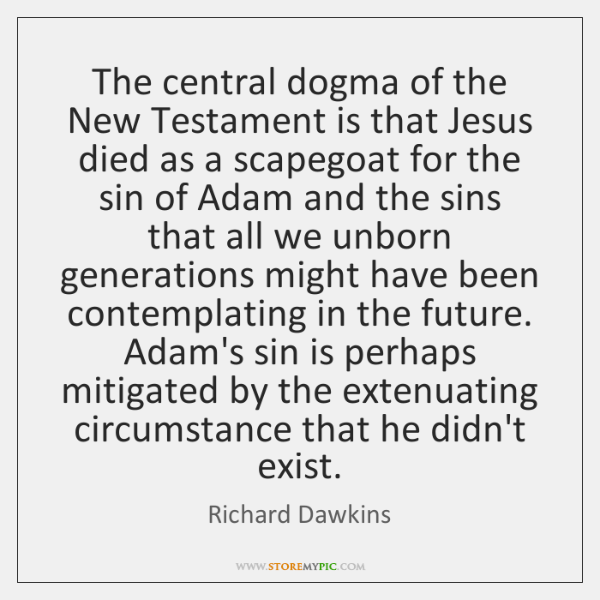 The central dogma of the New Testament is that Jesus died as ...