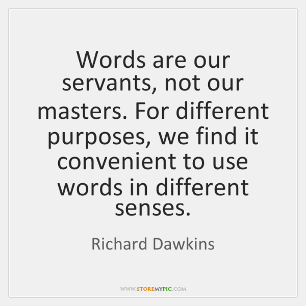 Words are our servants, not our masters. For different purposes, we find ...