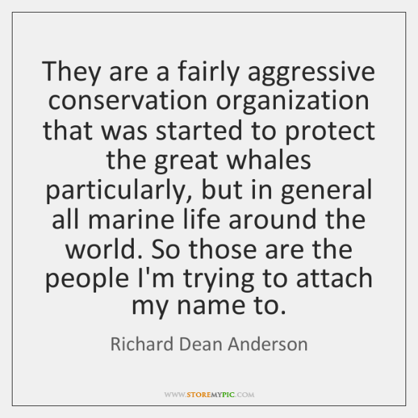 They are a fairly aggressive conservation organization that was started to protect ...