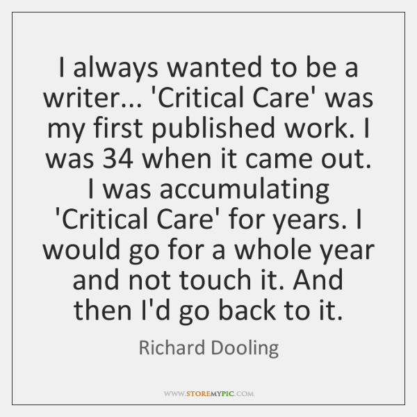 I always wanted to be a writer... 'Critical Care' was my first ...
