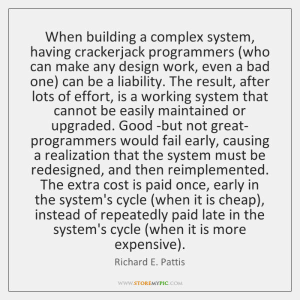 When building a complex system, having crackerjack programmers (who can make any ...