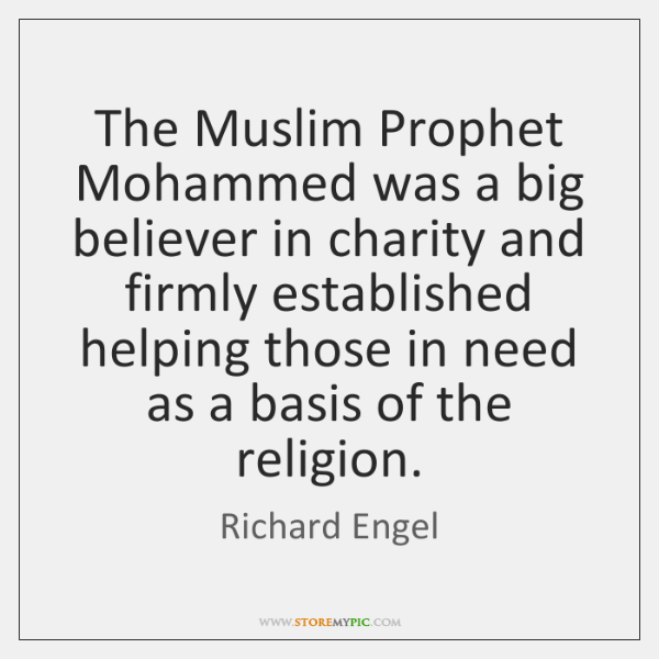 The Muslim Prophet Mohammed was a big believer in charity and firmly ...