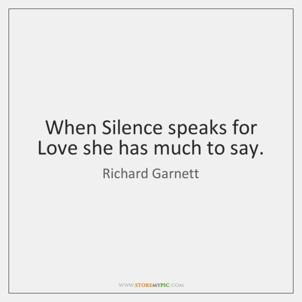 When Silence speaks for Love she has much to say.
