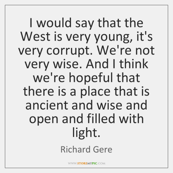 I would say that the West is very young, it's very corrupt. ...