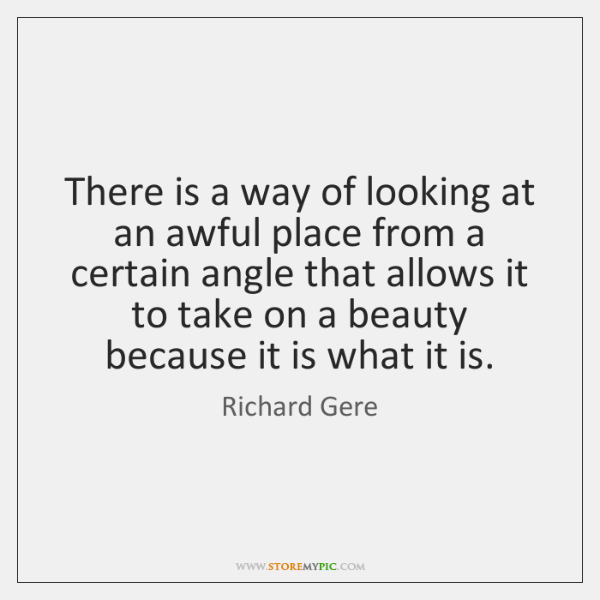 There is a way of looking at an awful place from a ...