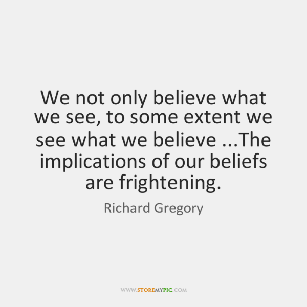 We not only believe what we see, to some extent we see ...