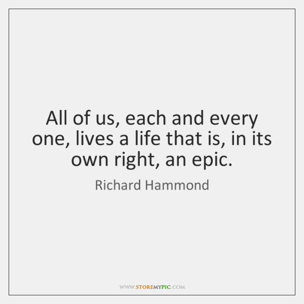 All of us, each and every one, lives a life that is, ...