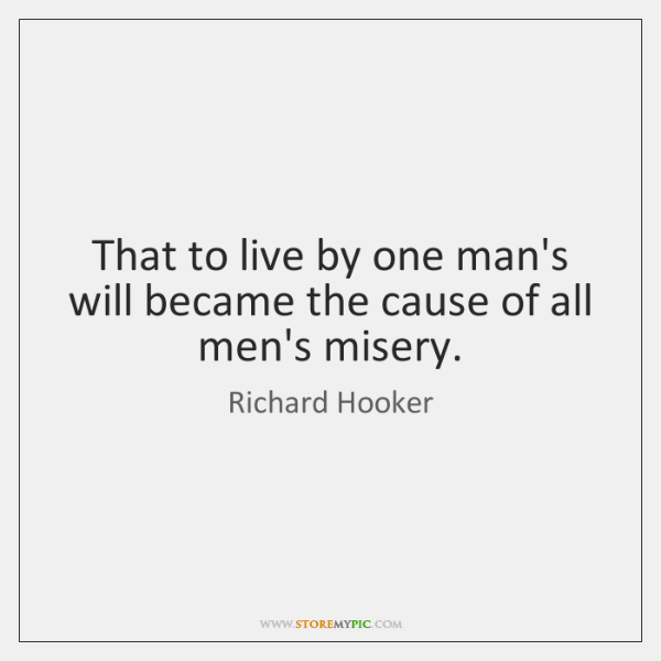 That to live by one man's will became the cause of all ...