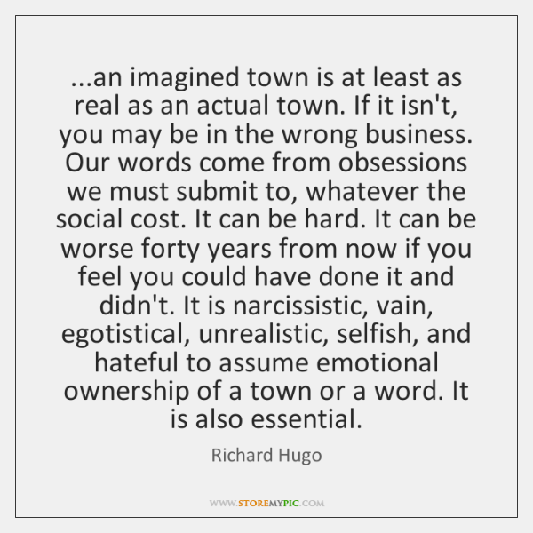 ...an imagined town is at least as real as an actual town. ...