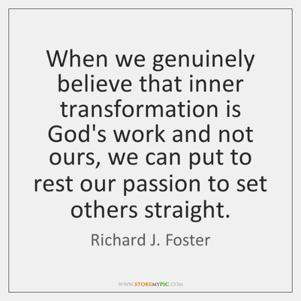 When we genuinely believe that inner transformation is God's work and not ...