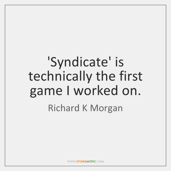 'Syndicate' is technically the first game I worked on.