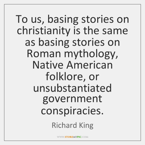 To us, basing stories on christianity is the same as basing stories ...