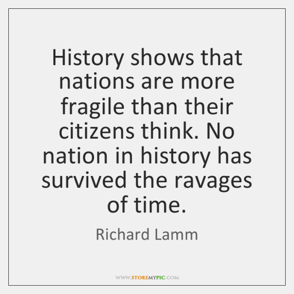 History shows that nations are more fragile than their citizens think. No ...