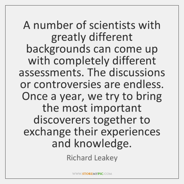 A number of scientists with greatly different backgrounds can come up with ...