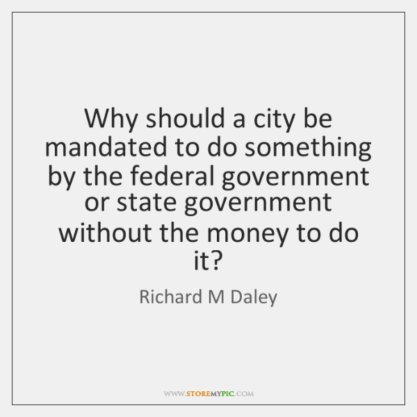 Why should a city be mandated to do something by the federal ...