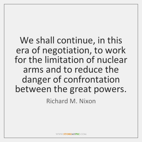 We shall continue, in this era of negotiation, to work for the ...