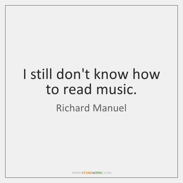 I still don't know how to read music.