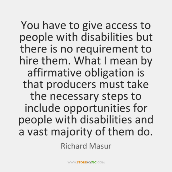 You have to give access to people with disabilities but there is ...