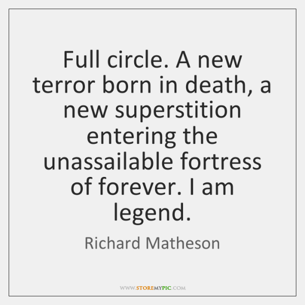 Full circle. A new terror born in death, a new superstition entering ...
