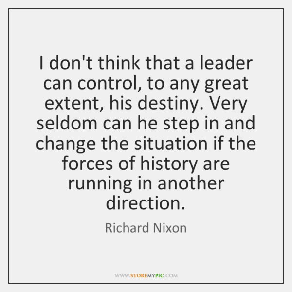 I don't think that a leader can control, to any great extent, ...